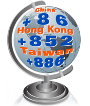 China +86 Hong Kong +852 Taiwan +886
